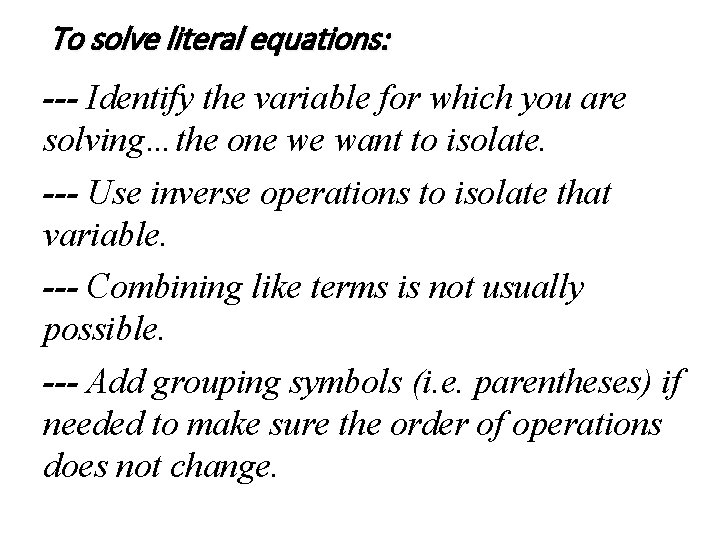 To solve literal equations: --- Identify the variable for which you are solving…the one