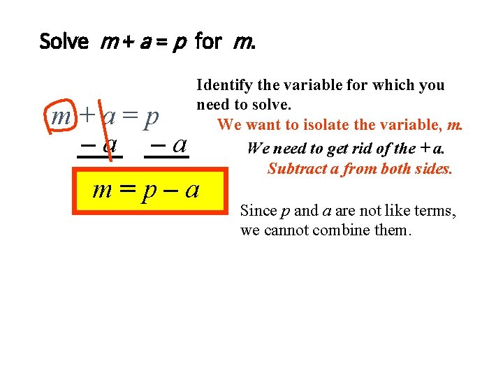 Solve m + a = p for m. m+a=p –a –a Identify the variable