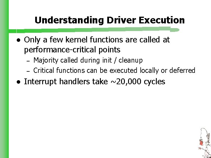 Understanding Driver Execution l Only a few kernel functions are called at performance-critical points