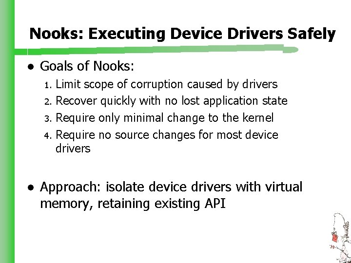 Nooks: Executing Device Drivers Safely l Goals of Nooks: Limit scope of corruption caused