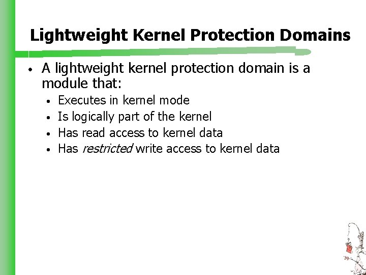 Lightweight Kernel Protection Domains • A lightweight kernel protection domain is a module that: