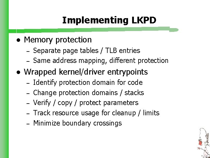 Implementing LKPD l Memory protection – – l Separate page tables / TLB entries