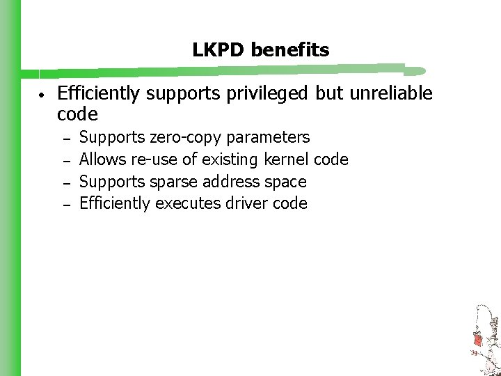 LKPD benefits • Efficiently supports privileged but unreliable code – – Supports zero-copy parameters
