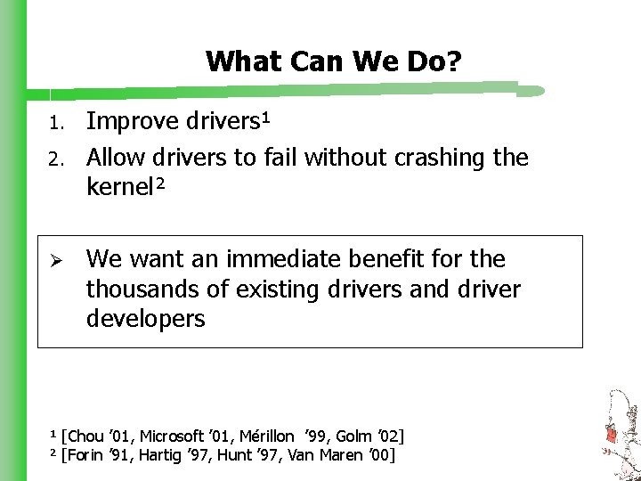 What Can We Do? 1. 2. Ø Improve drivers¹ Allow drivers to fail without