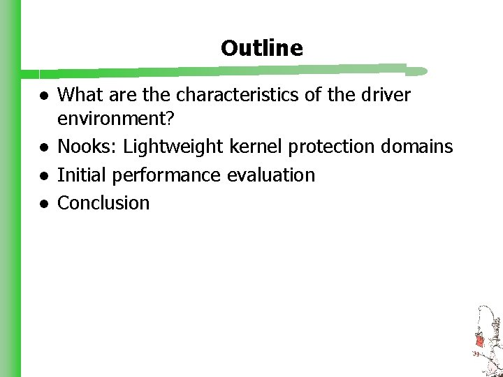Outline l l What are the characteristics of the driver environment? Nooks: Lightweight kernel
