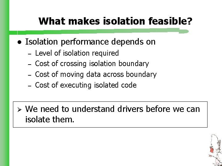 What makes isolation feasible? l Isolation performance depends on – – Ø Level of