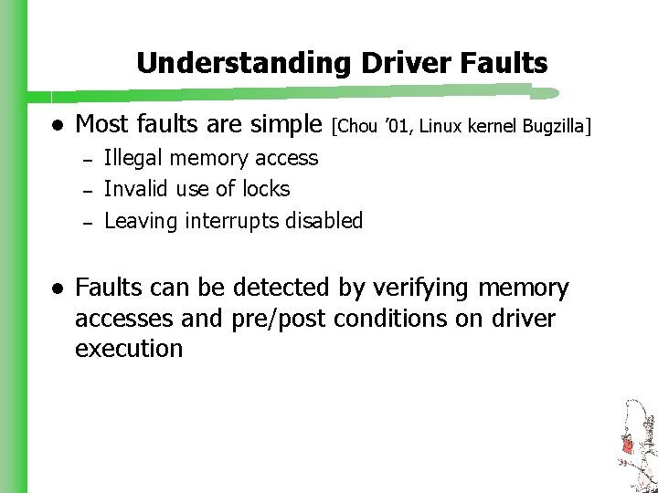 Understanding Driver Faults l Most faults are simple – – – l [Chou '