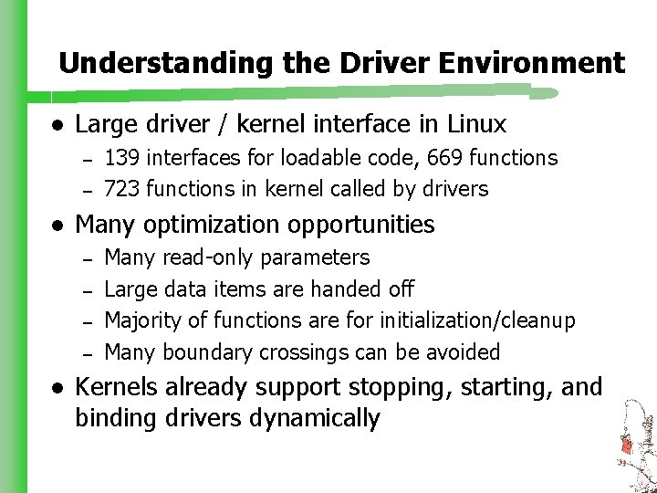 Understanding the Driver Environment l Large driver / kernel interface in Linux – –