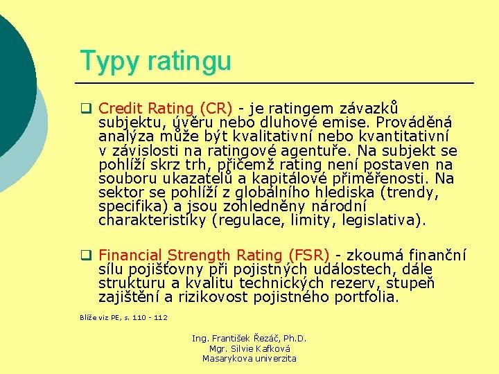 Typy ratingu q Credit Rating (CR) - je ratingem závazků subjektu, úvěru nebo dluhové