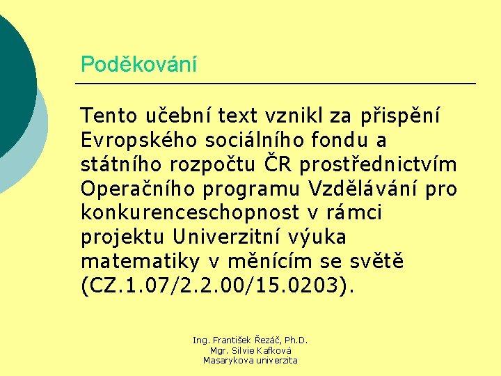 Poděkování Tento učební text vznikl za přispění Evropského sociálního fondu a státního rozpočtu ČR