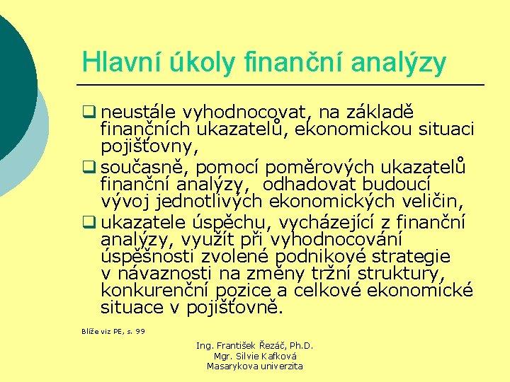 Hlavní úkoly finanční analýzy q neustále vyhodnocovat, na základě finančních ukazatelů, ekonomickou situaci pojišťovny,