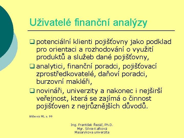 Uživatelé finanční analýzy q potenciální klienti pojišťovny jako podklad pro orientaci a rozhodování o