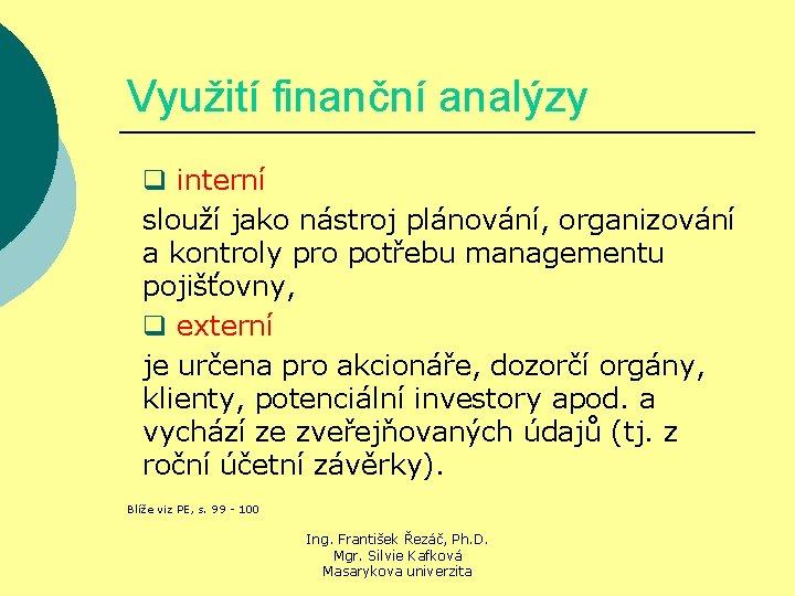 Využití finanční analýzy q interní slouží jako nástroj plánování, organizování a kontroly pro potřebu