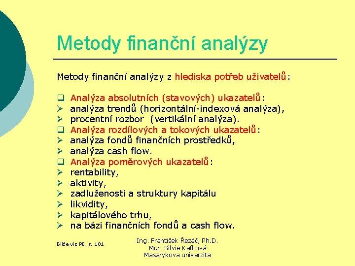 Metody finanční analýzy z hlediska potřeb uživatelů: q Ø Ø Ø Analýza absolutních (stavových)