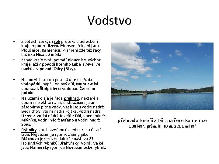 Vodstvo • • • Z větších českých řek protéká Libereckým krajem pouze Jizera. Menšími