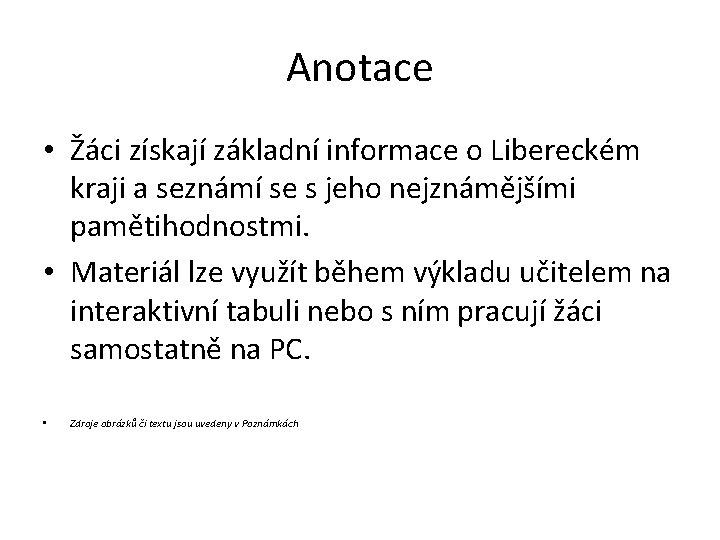 Anotace • Žáci získají základní informace o Libereckém kraji a seznámí se s jeho