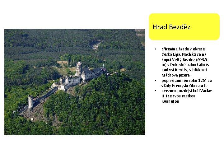 Hrad Bezděz • • • zřícenina hradu v okrese Česká Lípa. Nachází se na