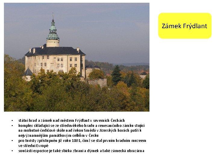 Zámek Frýdlant • • státní hrad a zámek nad městem Frýdlant v severních Čechách