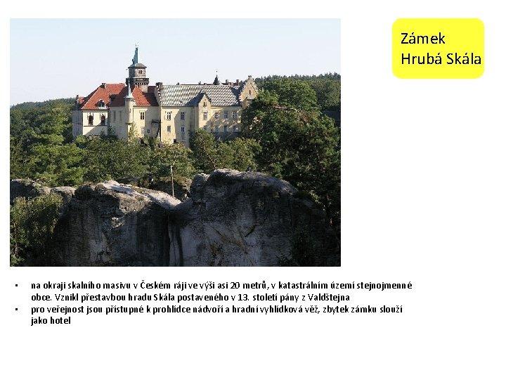 Zámek Hrubá Skála • • na okraji skalního masivu v Českém ráji ve výši
