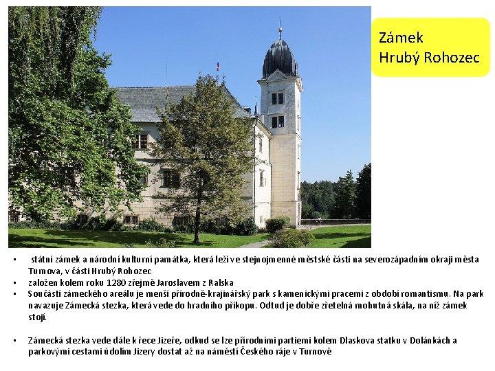 Zámek Hrubý Rohozec • • státní zámek a národní kulturní památka, která leží ve