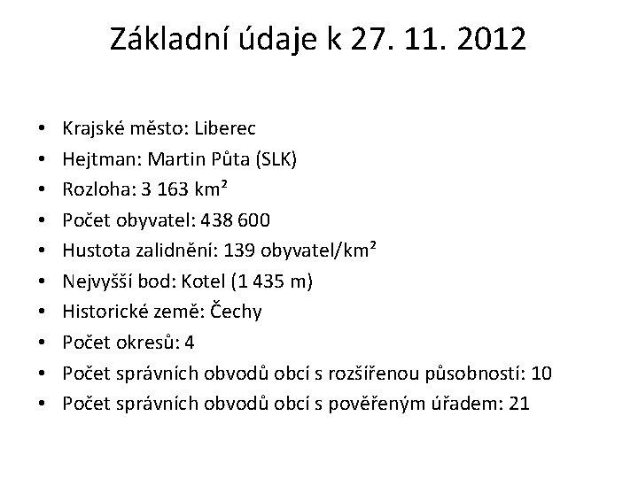 Základní údaje k 27. 11. 2012 • • • Krajské město: Liberec Hejtman: Martin
