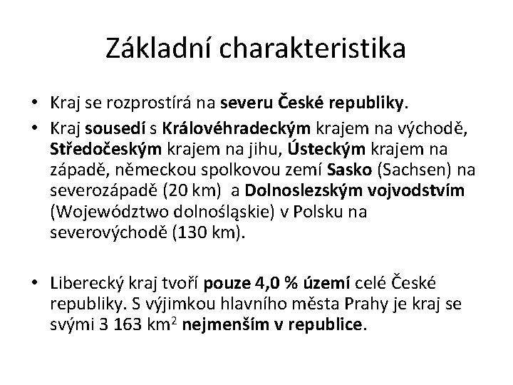 Základní charakteristika • Kraj se rozprostírá na severu České republiky. • Kraj sousedí s