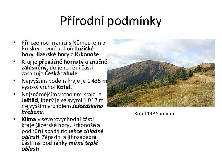 Přírodní podmínky • Přirozenou hranici s Německem a Polskem tvoří pohoří Lužické hory, Jizerské