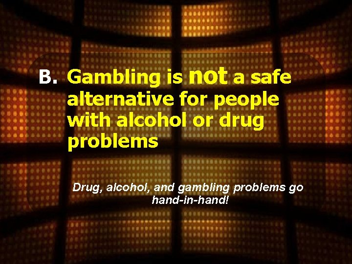 B. Gambling is not a safe alternative for people with alcohol or drug problems