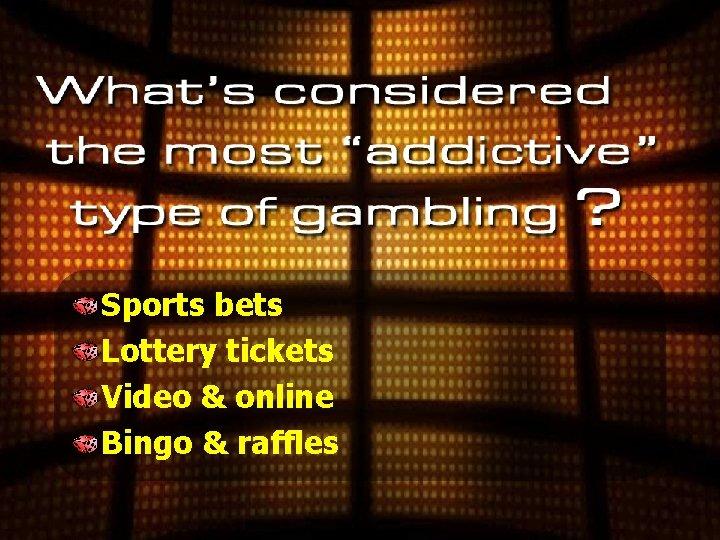 Sports bets Lottery tickets Video & online Bingo & raffles