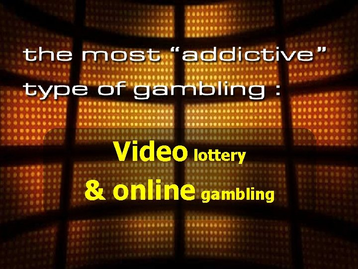 Video lottery & online gambling