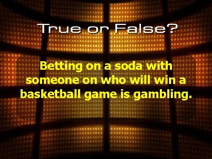 Betting on a soda with someone on who will win a basketball game is