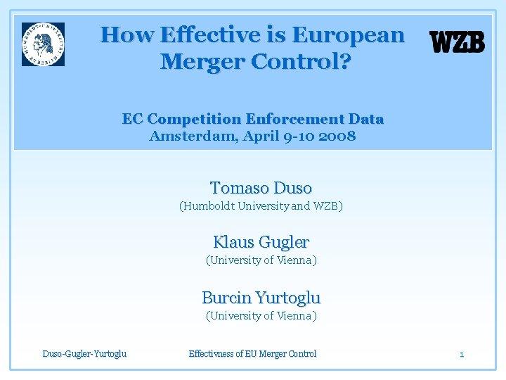 How Effective is European Merger Control? EC Competition Enforcement Data Amsterdam, April 9 -10