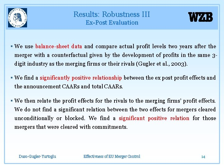 Results: Robustness III Ex-Post Evaluation § We use balance-sheet data and compare actual profit