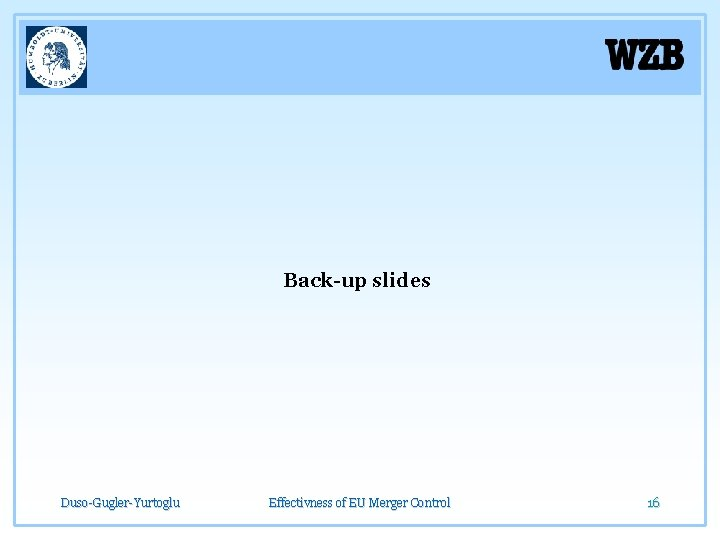 Back-up slides Duso-Gugler-Yurtoglu Effectivness of EU Merger Control 16