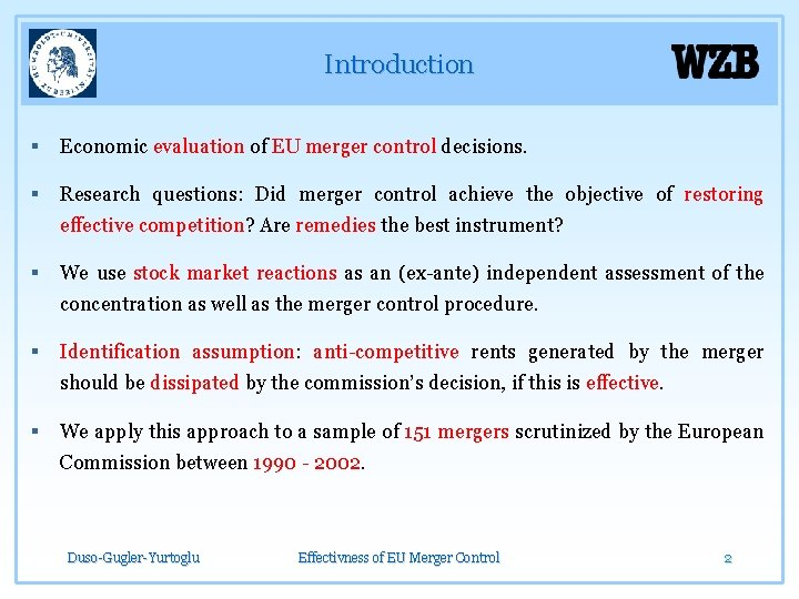 Introduction § Economic evaluation of EU merger control decisions. § Research questions: Did merger