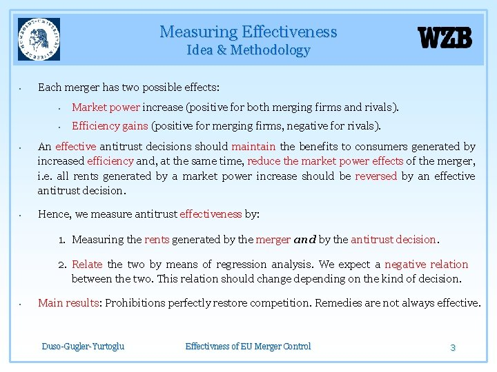 Measuring Effectiveness Idea & Methodology § § § Each merger has two possible effects: