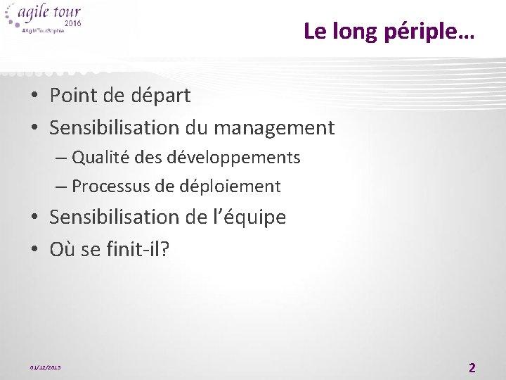 Le long périple… • Point de départ • Sensibilisation du management – Qualité des