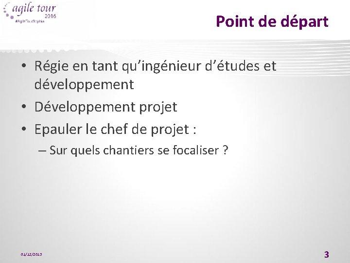 Point de départ • Régie en tant qu'ingénieur d'études et développement • Développement projet