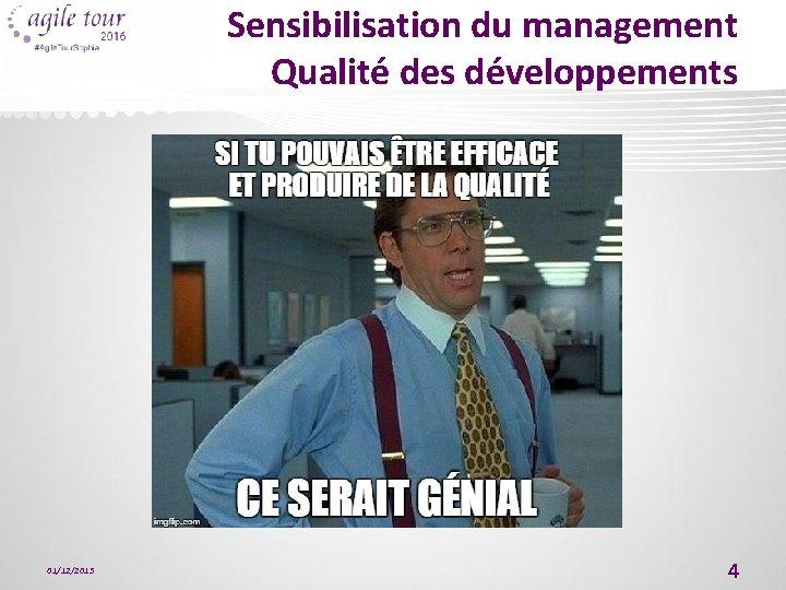 Sensibilisation du management Qualité des développements 01/12/2015 4