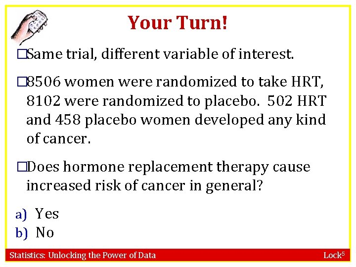 Your Turn! �Same trial, different variable of interest. � 8506 women were randomized to