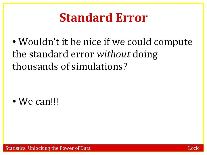 Standard Error • Wouldn't it be nice if we could compute the standard error