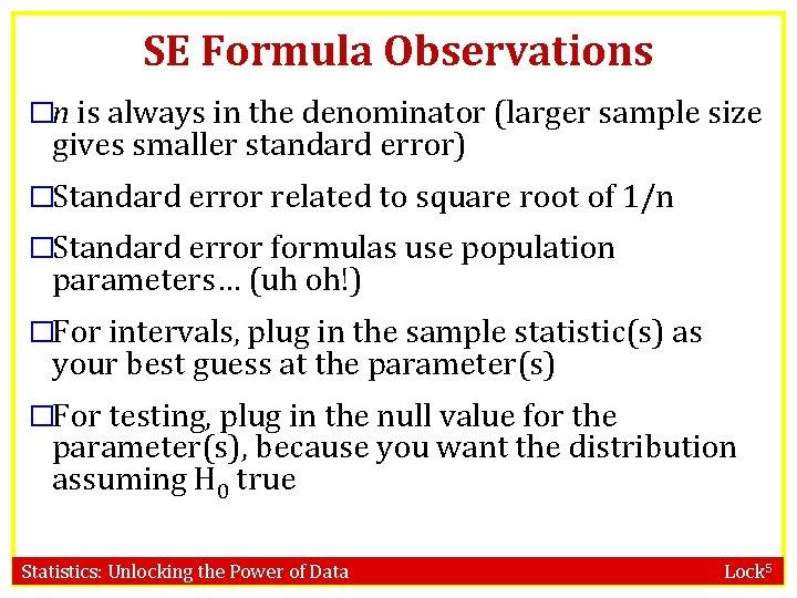 SE Formula Observations �n is always in the denominator (larger sample size gives smaller