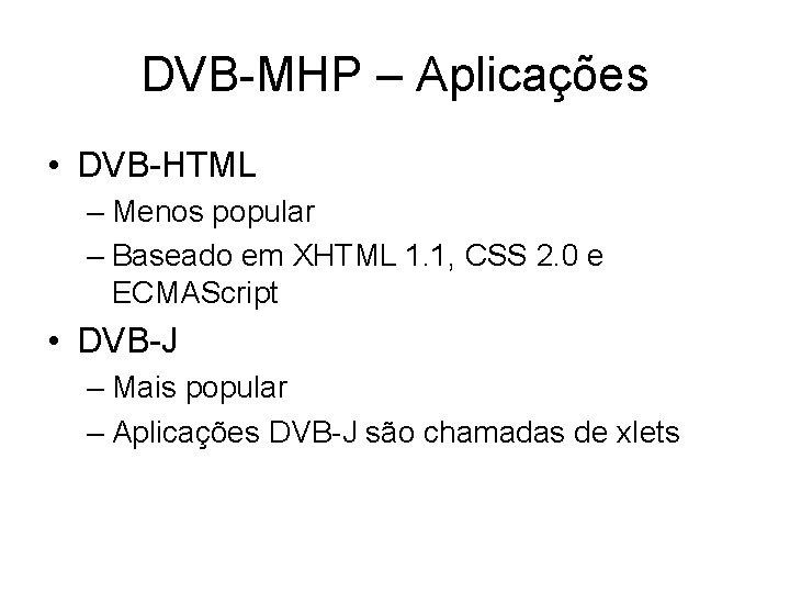 DVB-MHP – Aplicações • DVB-HTML – Menos popular – Baseado em XHTML 1. 1,