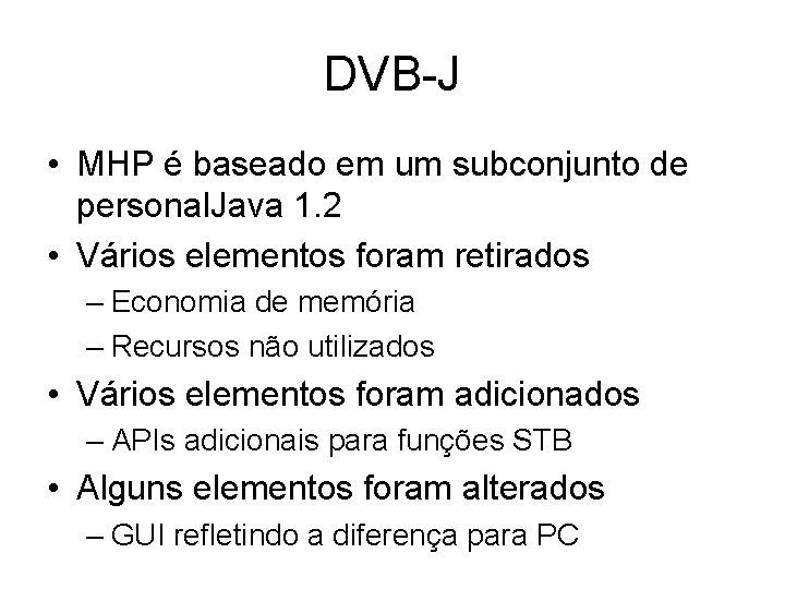 DVB-J • MHP é baseado em um subconjunto de personal. Java 1. 2 •