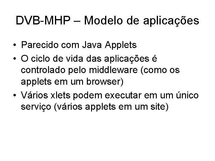 DVB-MHP – Modelo de aplicações • Parecido com Java Applets • O ciclo de