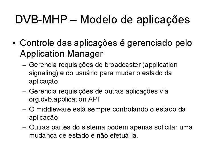 DVB-MHP – Modelo de aplicações • Controle das aplicações é gerenciado pelo Application Manager