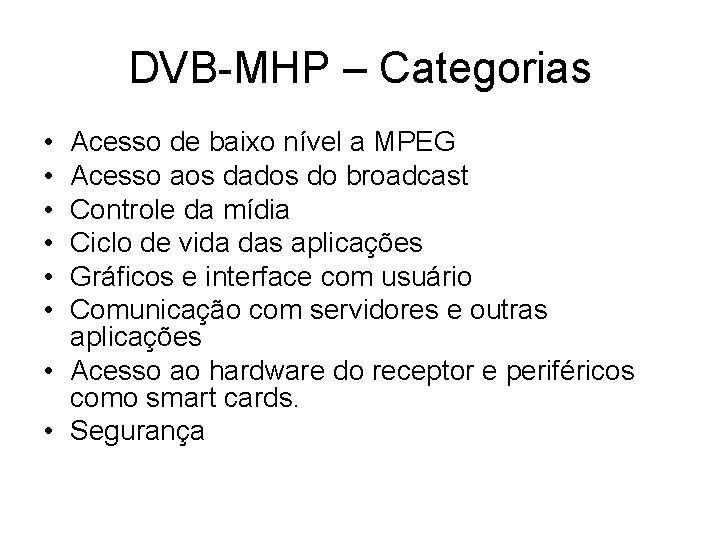 DVB-MHP – Categorias • • • Acesso de baixo nível a MPEG Acesso aos