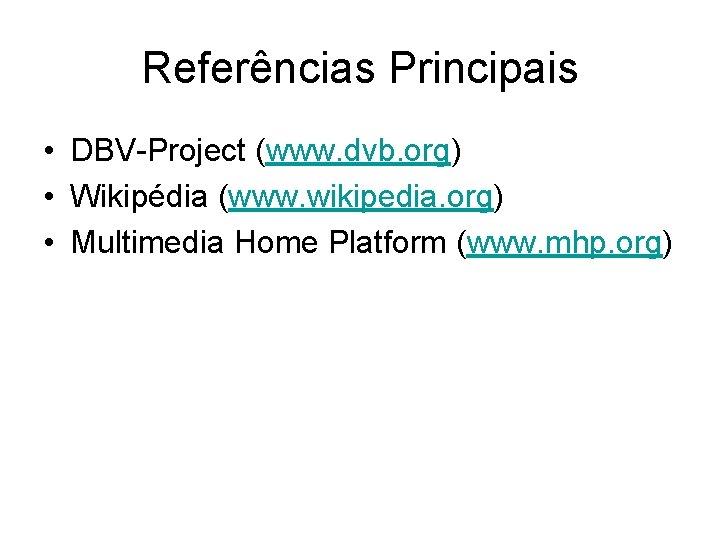 Referências Principais • DBV-Project (www. dvb. org) • Wikipédia (www. wikipedia. org) • Multimedia