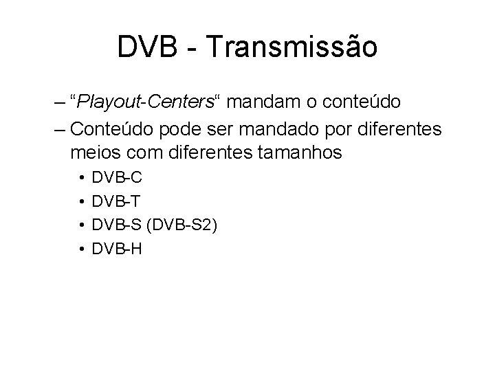 """DVB - Transmissão – """"Playout-Centers"""" mandam o conteúdo – Conteúdo pode ser mandado por"""