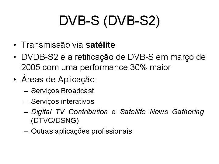 DVB-S (DVB-S 2) • Transmissão via satélite • DVDB-S 2 é a retificação de